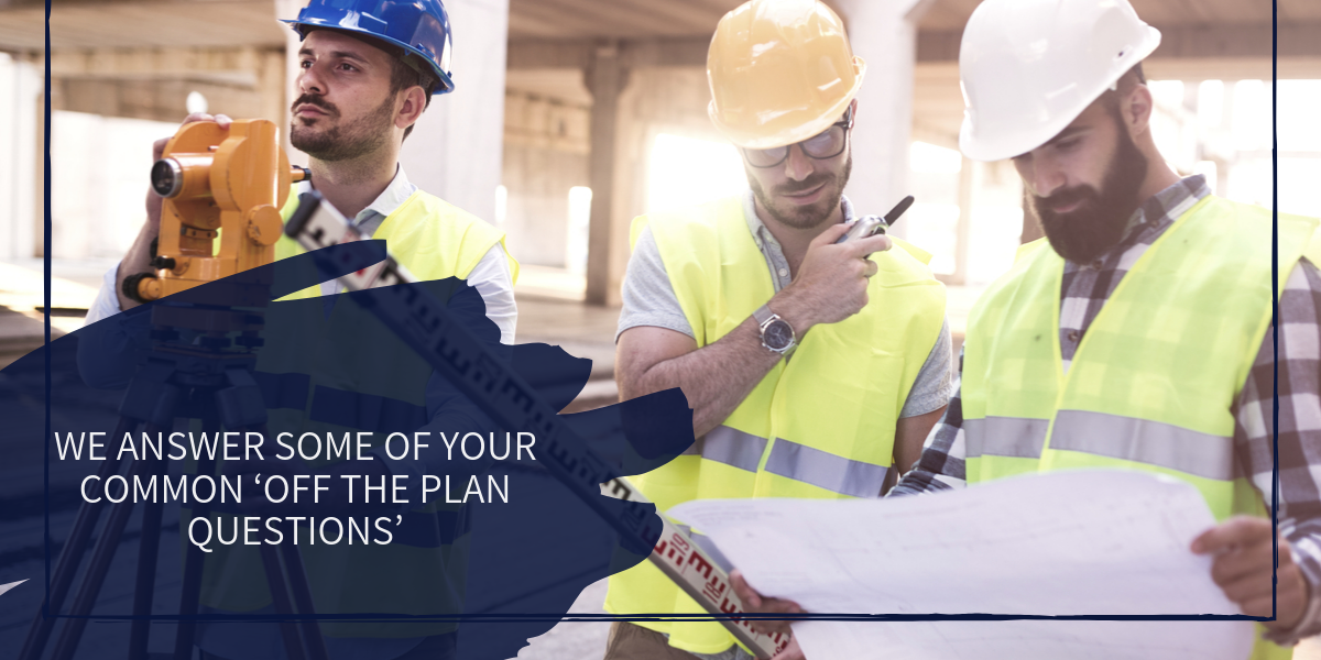 What Is An 'Off The Plan' Property? (Part One)